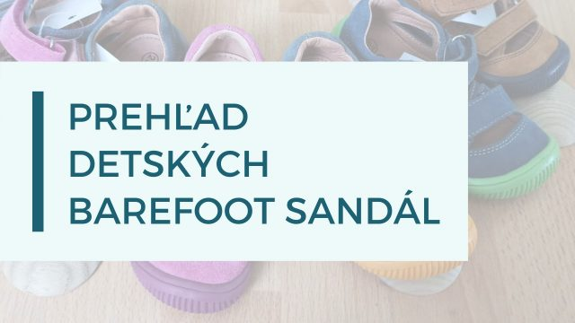 Detské barefoot sandále, prehľad podľa typov nôh