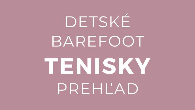 Detské barefoot tenisky – prehľad podľa typov nôh